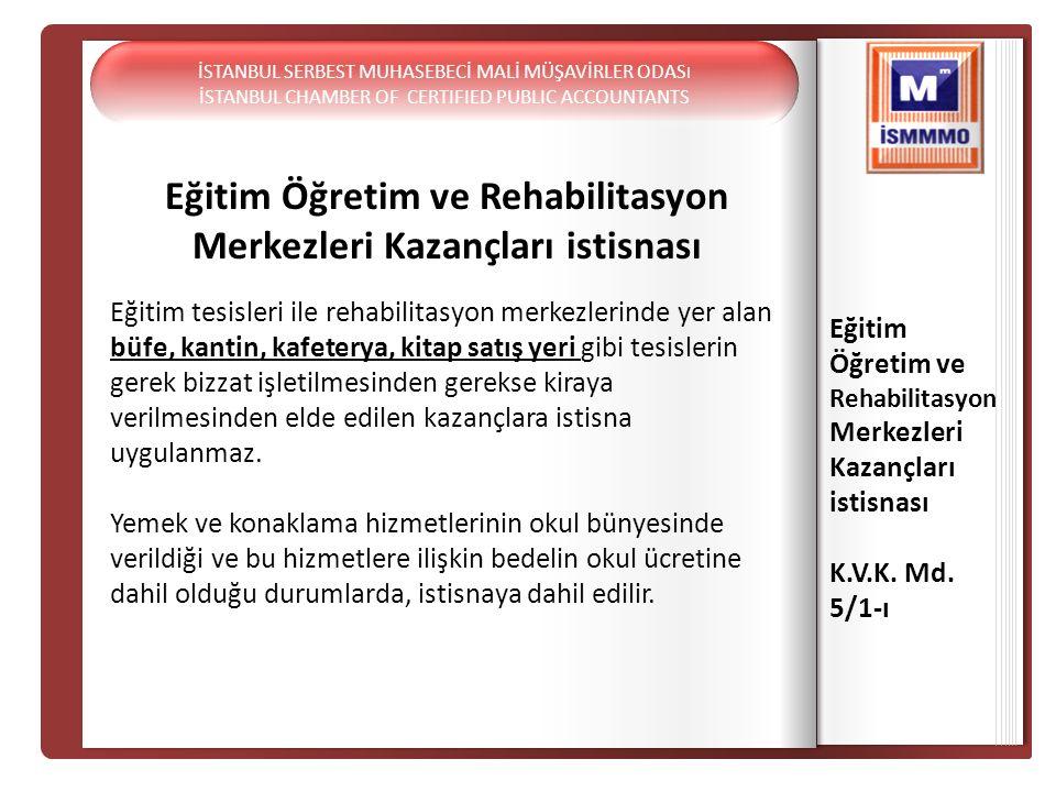Eğitim Öğretim ve Rehabilitasyon Merkezleri Kazançları istisnası Eğitim Öğretim ve Rehabilitasyon Merkezleri Kazançları istisnası K.V.K. Md. 5/1-ı Eği