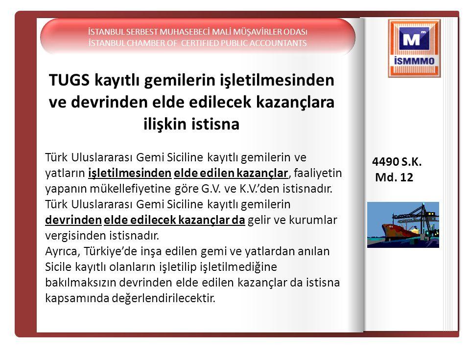TUGS kayıtlı gemilerin işletilmesinden ve devrinden elde edilecek kazançlara ilişkin istisna 4490 S.K. Md. 12 Türk Uluslararası Gemi Siciline kayıtlı