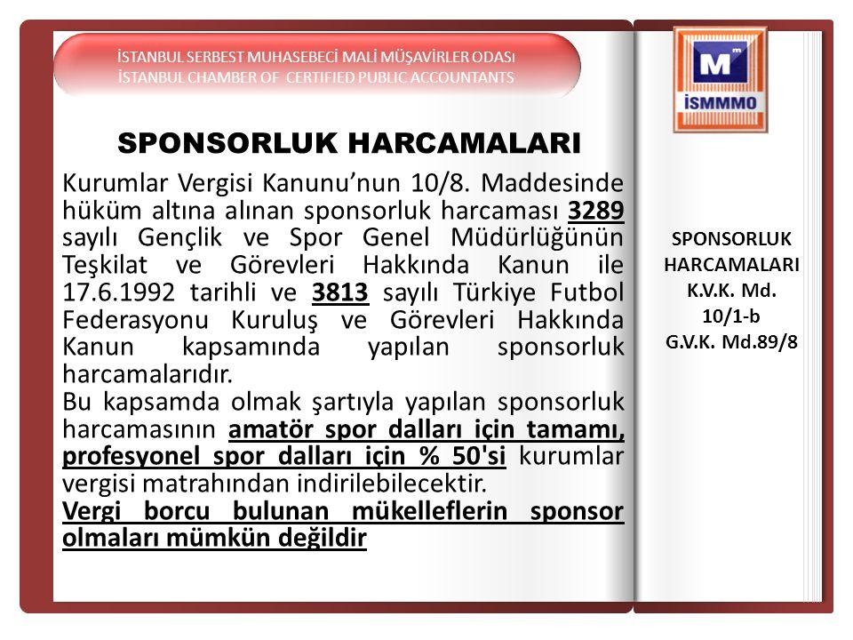 SPONSORLUK HARCAMALARI Kurumlar Vergisi Kanunu'nun 10/8. Maddesinde hüküm altına alınan sponsorluk harcaması 3289 sayılı Gençlik ve Spor Genel Müdürlü