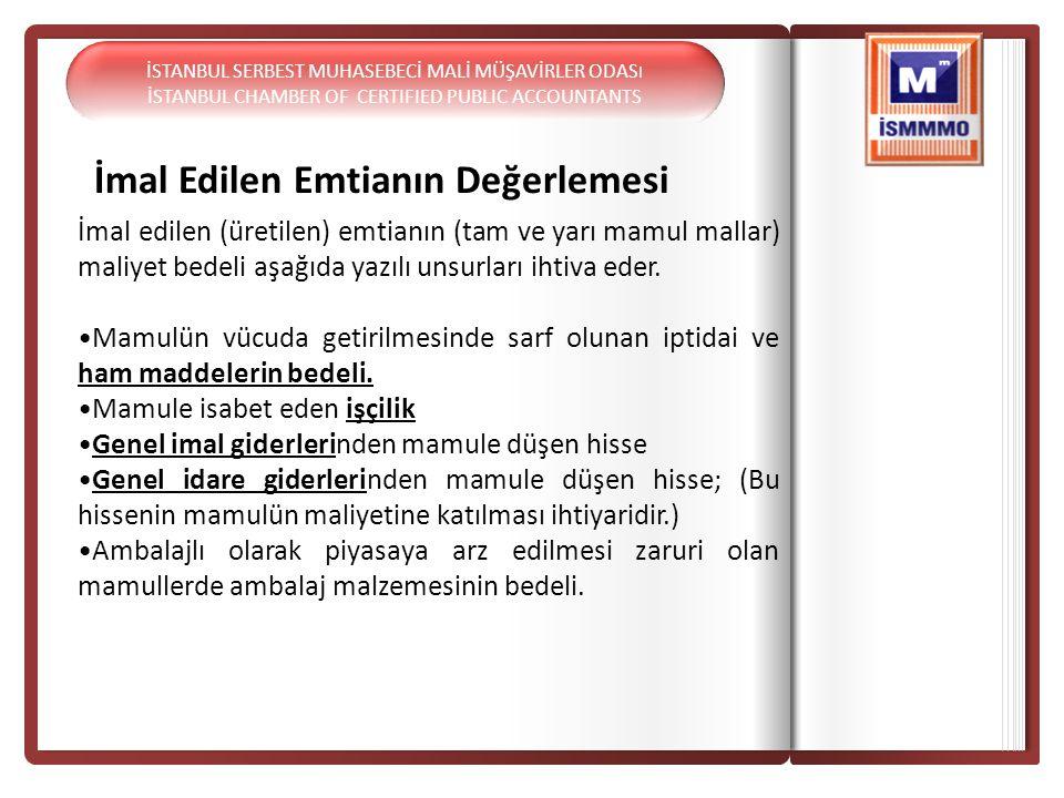 İmal Edilen Emtianın Değerlemesi İmal edilen (üretilen) emtianın (tam ve yarı mamul mallar) maliyet bedeli aşağıda yazılı unsurları ihtiva eder. Mamul