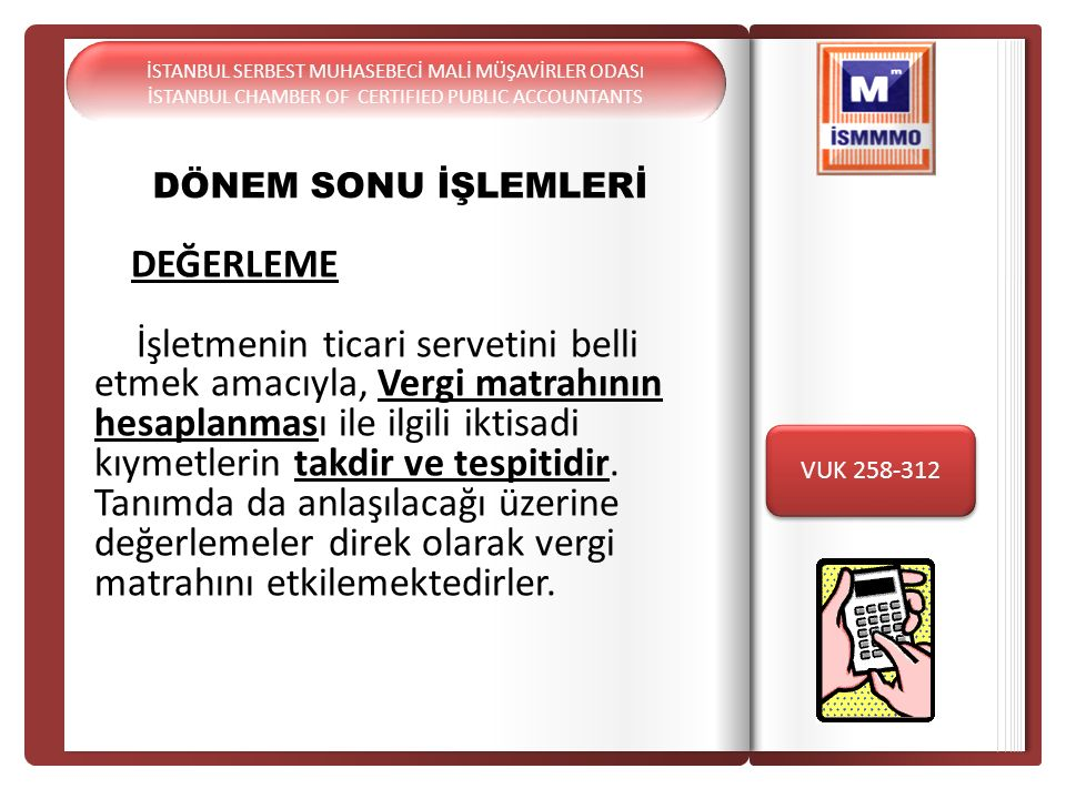 İSTANBUL SERBEST MUHASEBECİ MALİ MÜŞAVİRLER ODAS I İSTANBUL CHAMBER OF CERTIFIED PUBLIC ACCOUNTANTS İSTANBUL SERBEST MUHASEBECİ MALİ MÜŞAVİRLER ODAS I İSTANBUL CHAMBER OF CERTIFIED PUBLIC ACCOUNTANTS 15/08/201X 128 ŞÜPHELİ ALACAKLAR XXX 121 ALACAK SENETLERİ XXX 31/12/201X 654 KARŞILIK GİDERLERİ XXX 129 ŞÜPHELİ ALACAK KARŞILIĞI XXX ŞÜPHELİ ALACAKLAR Şüpheli alacaklarda muhasebeleştirme