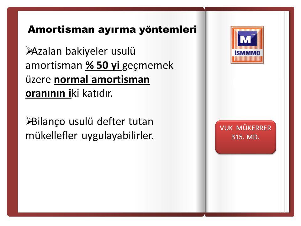 Giri ş Amortisman ayırma yöntemleri  Azalan bakiyeler usulü amortisman % 50 yi geçmemek üzere normal amortisman oranının iki katıdır.  Bilanço usulü