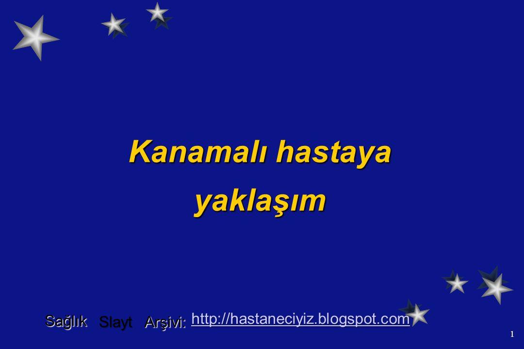 1 Kanamalı hastaya yaklaşım Sağlık Slayt Arşivi: http://hastaneciyiz.blogspot.com