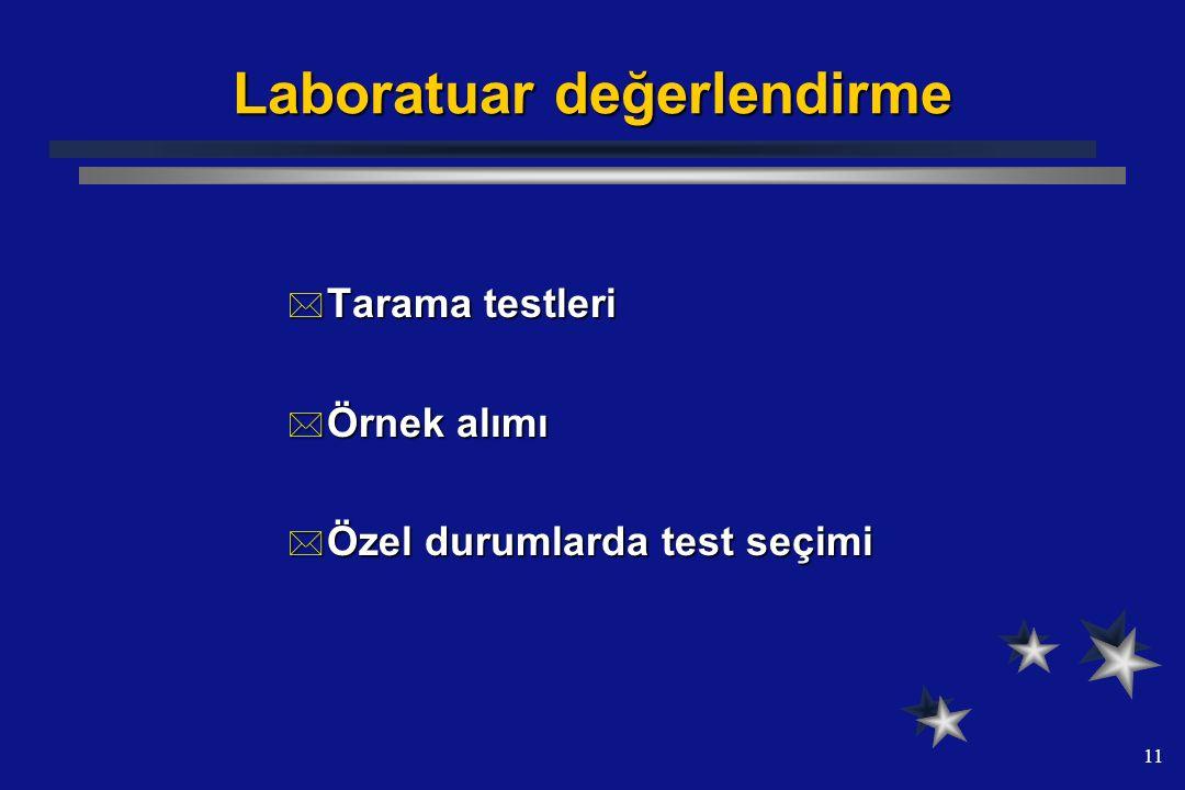 11 Laboratuar değerlendirme  Tarama testleri  Örnek alımı  Özel durumlarda test seçimi
