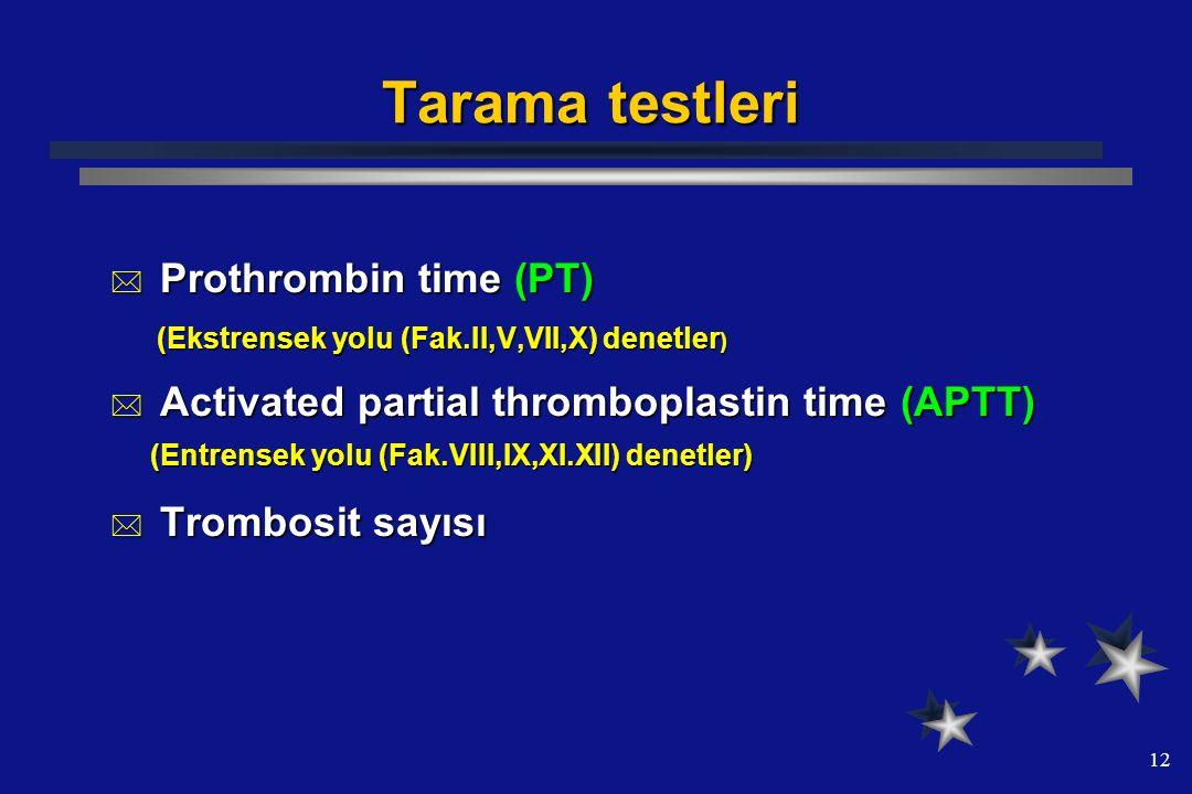 12 Tarama testleri  Prothrombin time (PT) (Ekstrensek yolu (Fak.II,V,VII,X) denetler ) (Ekstrensek yolu (Fak.II,V,VII,X) denetler )  Activated parti