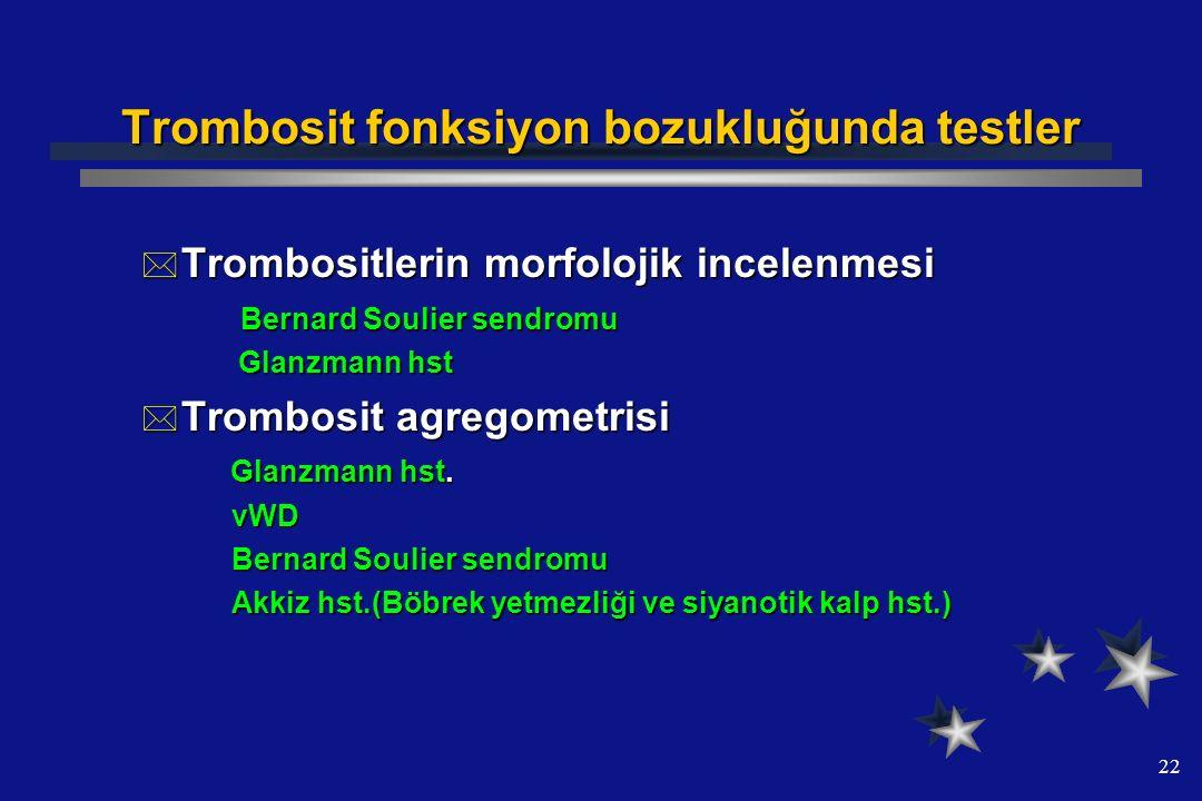 22 Trombosit fonksiyon bozukluğunda testler  Trombositlerin morfolojik incelenmesi Bernard Soulier sendromu Bernard Soulier sendromu Glanzmann hst Gl