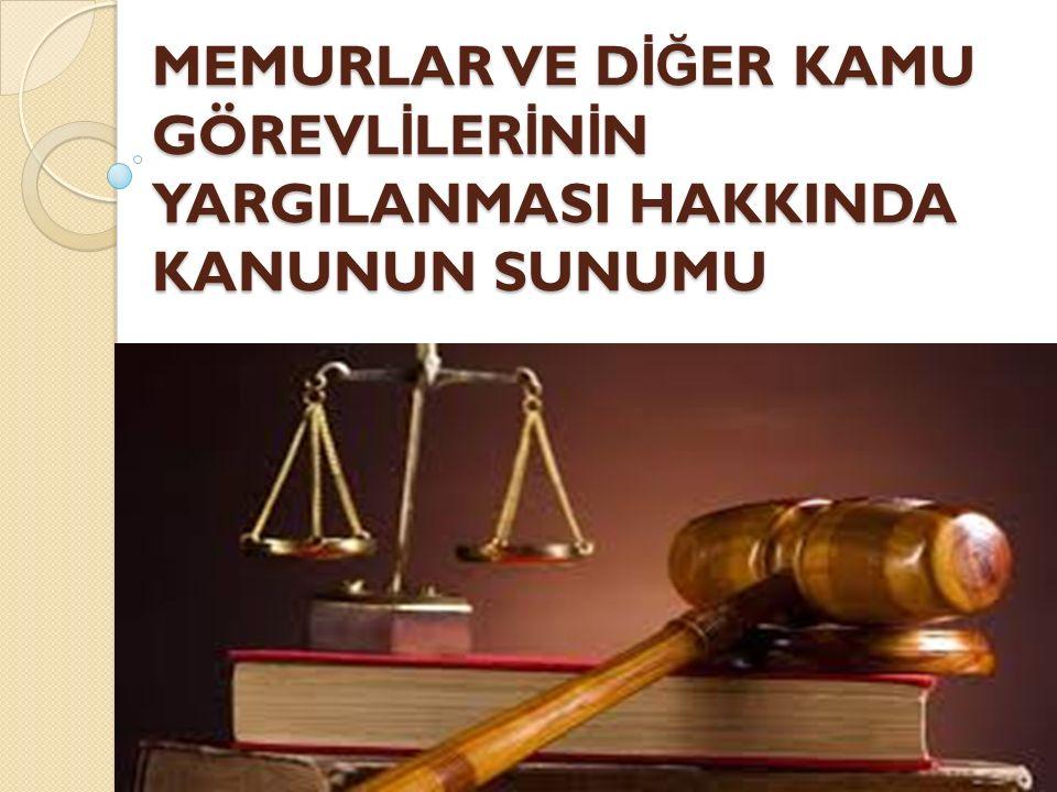 Kanunun Amacı Memurlar ve di ğ er kamu görevlilerinin görevleri sebebiyle işledikleri suçlardan dolayı yargılanabilmeleri için; ◦ izin vermeye yetkili mercileri belirtmek ◦ izlenecek usulü düzenlemektir.