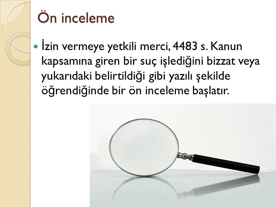 Ön inceleme İ zin vermeye yetkili merci, 4483 s. Kanun kapsamına giren bir suç işledi ğ ini bizzat veya yukarıdaki belirtildi ğ i gibi yazılı şekilde