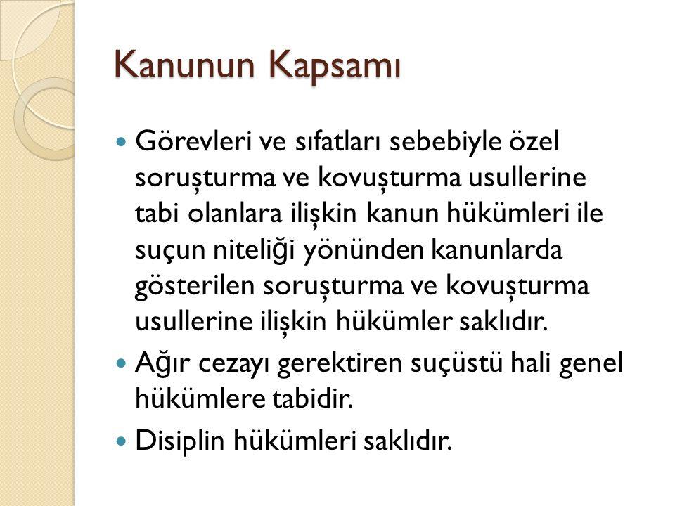 Kanunun Kapsamı Dışında Olanlar 765 sayılı Türk Ceza Kanununun 243 ve 245 inci maddeleri ile 1412 sayılı Ceza Muhakemeleri Usulü Kanununun 154 üncü maddesinin dördüncü fıkrası kapsamında açılacak soruşturma ve kovuşturmalarda bu Kanun hükümleri uygulanmaz.