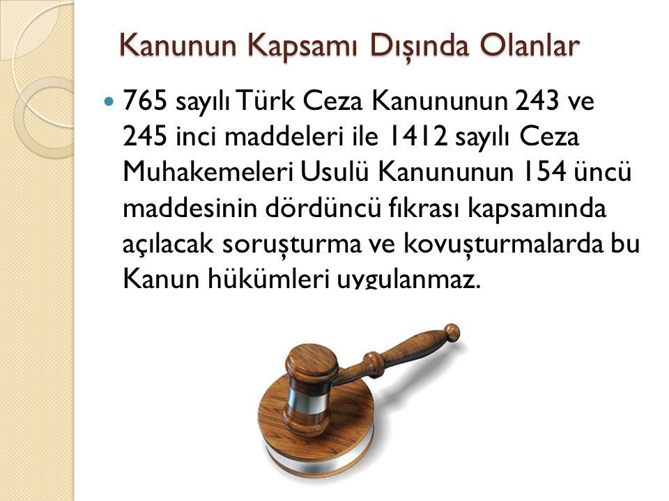 Kanunun Kapsamı Dışında Olanlar 765 sayılı Türk Ceza Kanununun 243 ve 245 inci maddeleri ile 1412 sayılı Ceza Muhakemeleri Usulü Kanununun 154 üncü ma