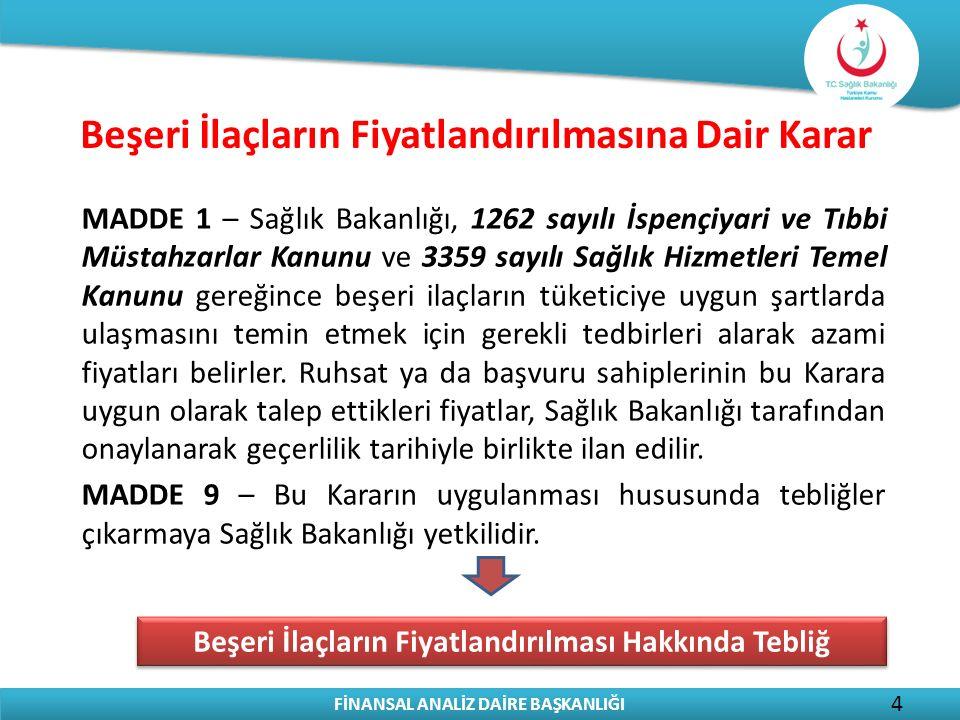 FİNANSAL ANALİZ DAİRE BAŞKANLIĞI 4 MADDE 1 – Sağlık Bakanlığı, 1262 sayılı İspençiyari ve Tıbbi Müstahzarlar Kanunu ve 3359 sayılı Sağlık Hizmetleri T