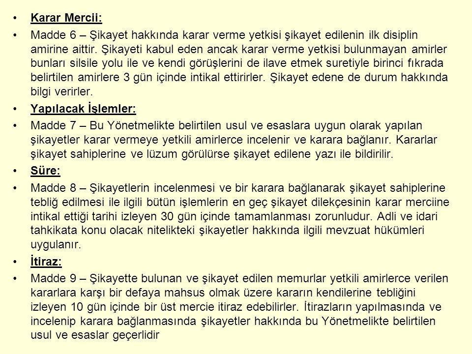 Karar Mercii: Madde 6 – Şikayet hakkında karar verme yetkisi şikayet edilenin ilk disiplin amirine aittir.