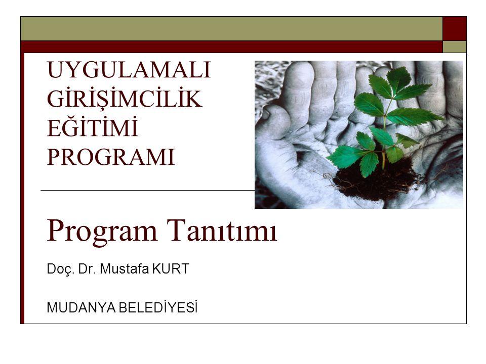 UYGULAMALI GİRİŞİMCİLİK EĞİTİMİ PROGRAMI Program Tanıtımı Doç. Dr. Mustafa KURT MUDANYA BELEDİYESİ