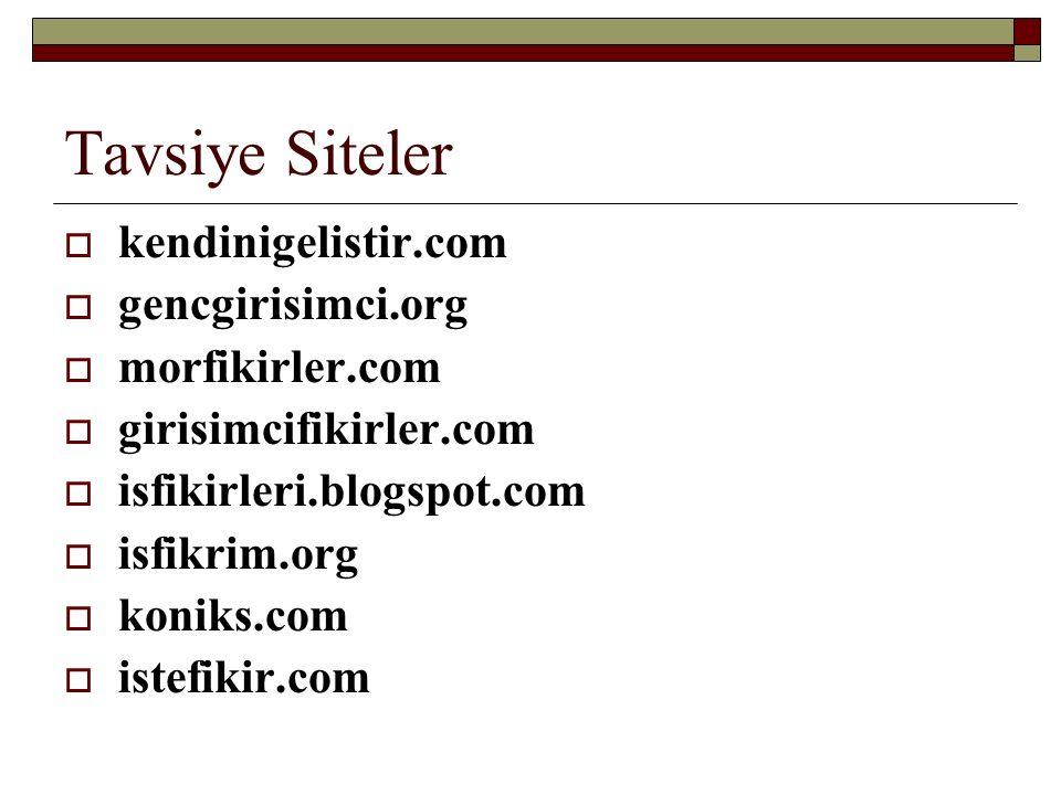 Tavsiye Siteler  kendinigelistir.com  gencgirisimci.org  morfikirler.com  girisimcifikirler.com  isfikirleri.blogspot.com  isfikrim.org  koniks.com  istefikir.com