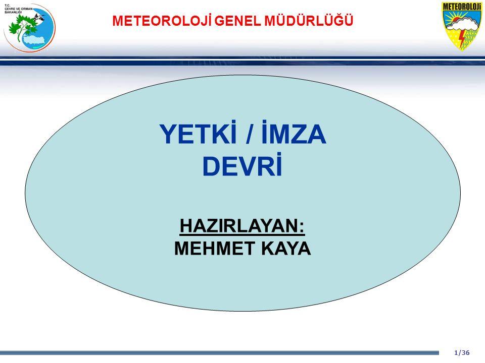 32/36 DEVLET METEOROLOJİ İŞLERİ GENEL MÜDÜRLÜĞÜ TEMSİL YETKİSİ Genel Müdürlük, Genel Müdür tarafından yönetilmekte ve temsil edilmektedir.
