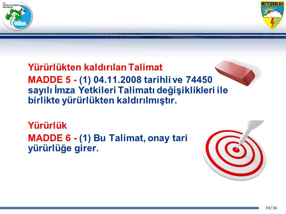 34/36 Yürürlükten kaldırılan Talimat MADDE 5 - (1) 04.11.2008 tarihli ve 74450 sayılı İmza Yetkileri Talimatı değişiklikleri ile birlikte yürürlükten kaldırılmıştır.