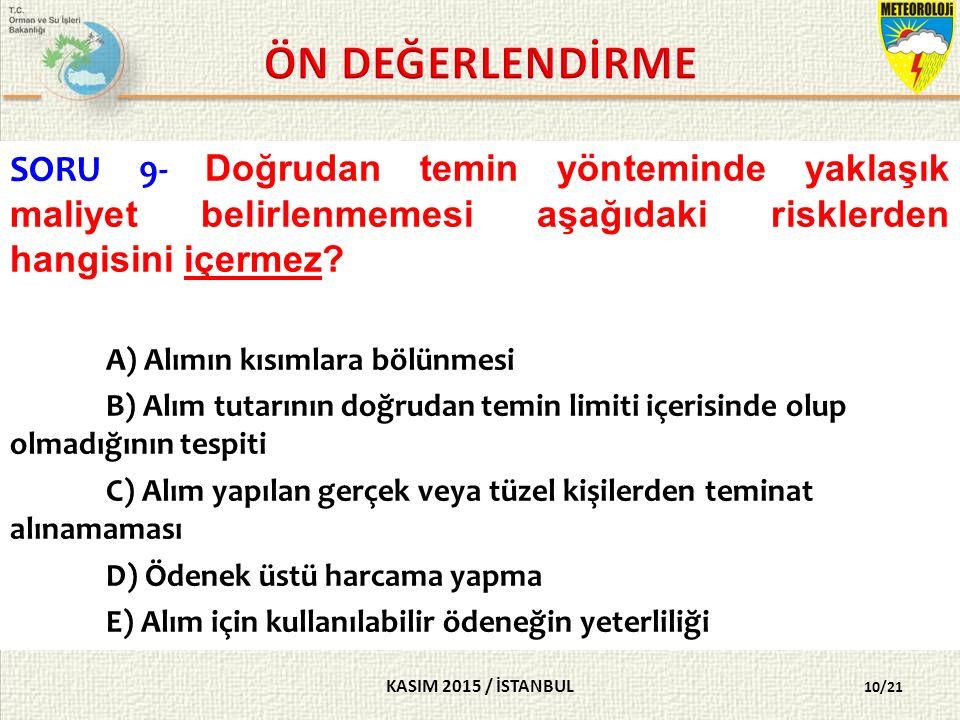 KASIM 2015 / İSTANBUL 10/21 SORU 9- Doğrudan temin yönteminde yaklaşık maliyet belirlenmemesi aşağıdaki risklerden hangisini içermez.