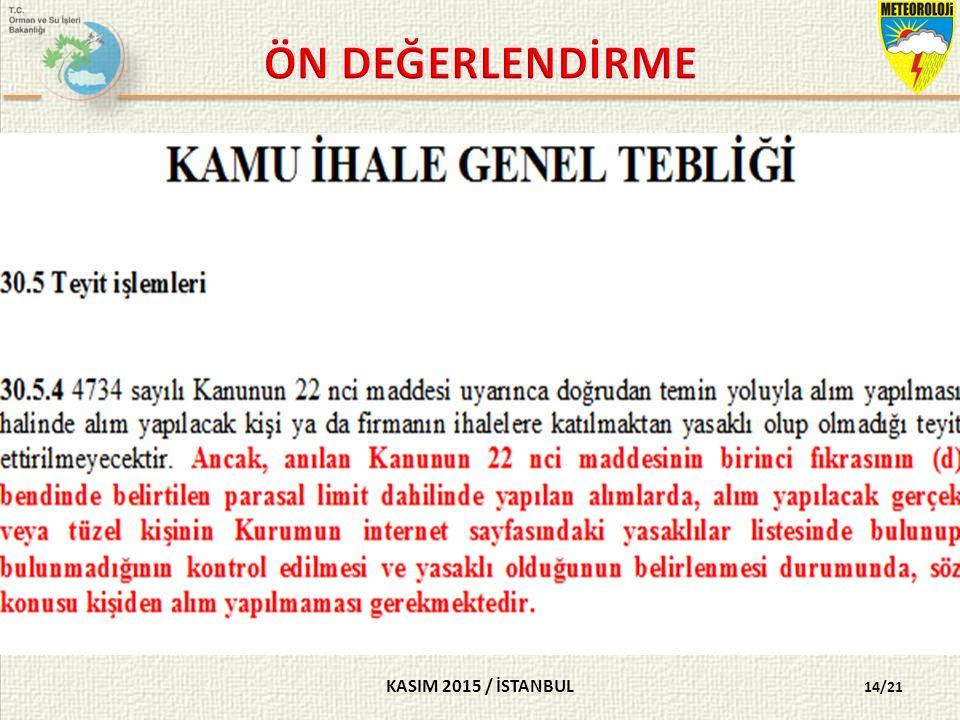 KASIM 2015 / İSTANBUL 14/21 SORU 13- 22(d) kapsamında doğrudan temin yöntemi ile yapılan alımlarda yasaklılık teyidi ne zaman yapılmalıdır.