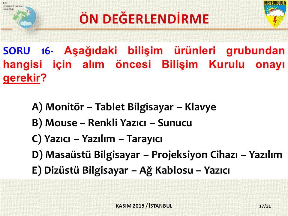KASIM 2015 / İSTANBUL 17/21 SORU 16- Aşağıdaki bilişim ürünleri grubundan hangisi için alım öncesi Bilişim Kurulu onayı gerekir.