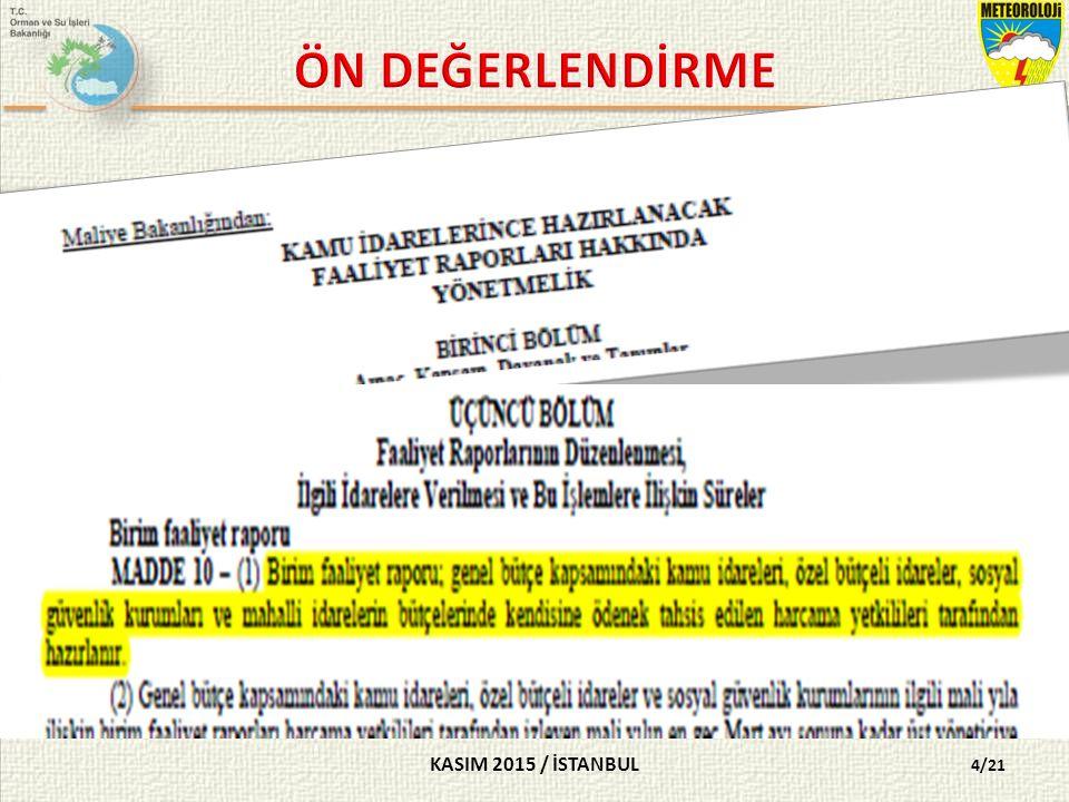KASIM 2015 / İSTANBUL 4/21 SORU 3- Aşağıdakilerden hangisi 5018 sayılı Kanun ve ilgili mevzuat kapsamında birim faaliyet raporu hazırlar.