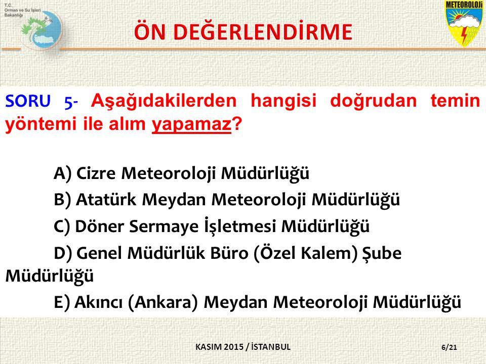KASIM 2015 / İSTANBUL 6/21 SORU 5- Aşağıdakilerden hangisi doğrudan temin yöntemi ile alım yapamaz.