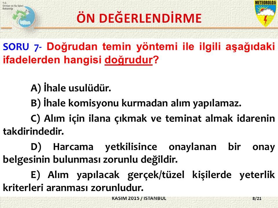 KASIM 2015 / İSTANBUL 8/21 SORU 7- Doğrudan temin yöntemi ile ilgili aşağıdaki ifadelerden hangisi doğrudur.