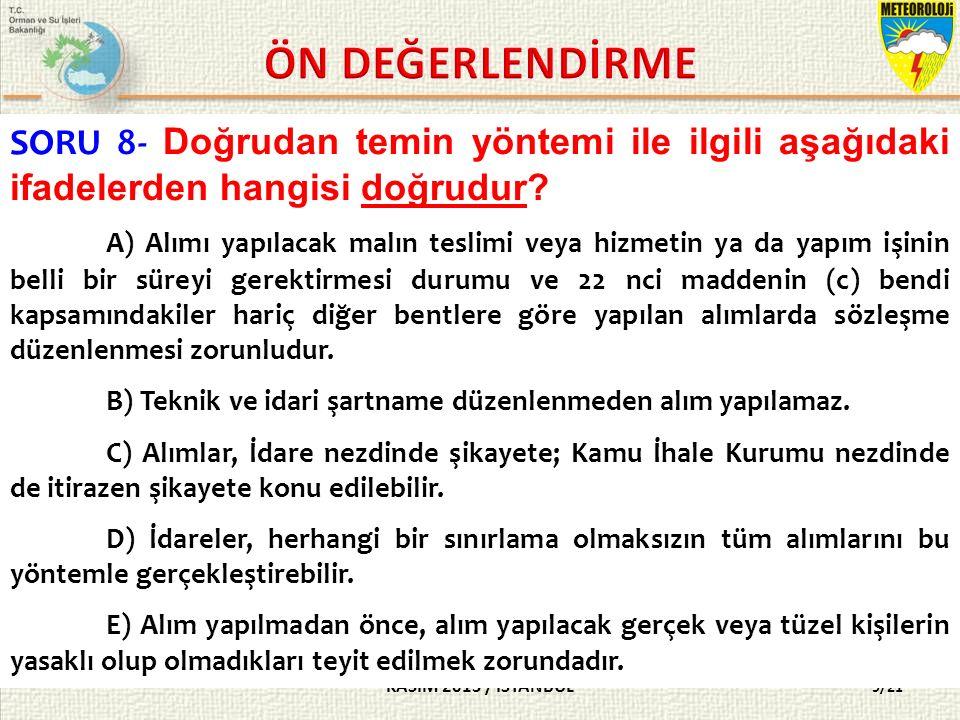 KASIM 2015 / İSTANBUL 9/21 SORU 8- Doğrudan temin yöntemi ile ilgili aşağıdaki ifadelerden hangisi doğrudur.