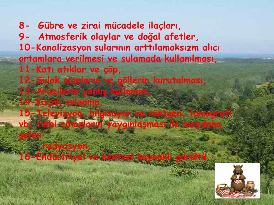 8- Gübre ve zirai mücadele ilaçları, 9- Atmosferik olaylar ve doğal afetler, 10-Kanalizasyon sularının arttılamaksızm alıcı ortamlara verilmesi ve sul