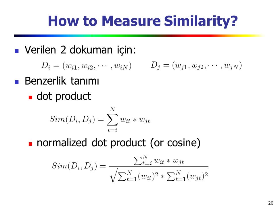 20 How to Measure Similarity? Verilen 2 dokuman için: Benzerlik tanımı dot product normalized dot product (or cosine)