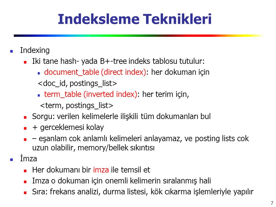 7 Indeksleme Teknikleri Indexing Iki tane hash- yada B+-tree indeks tablosu tutulur: document_table (direct index): her dokuman için term_table (inver