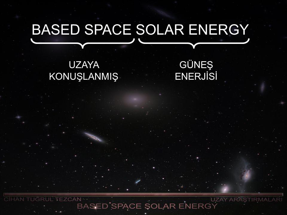 BASED SPACE SOLAR ENERGY UZAYA KONUŞLANMIŞ GÜNEŞ ENERJİSİ