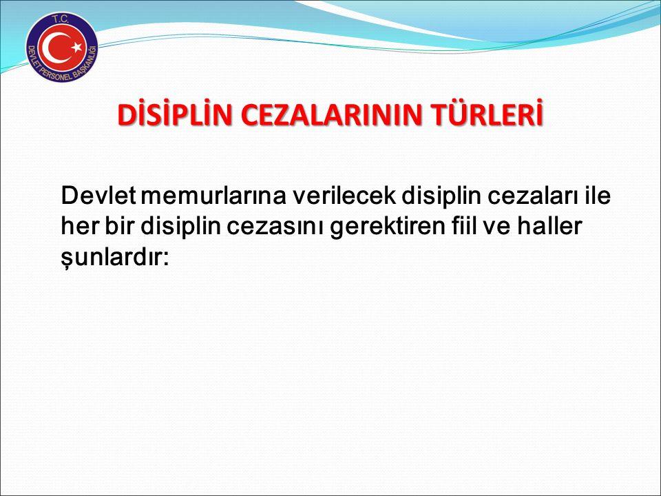 DİSİPLİN CEZALARININ TÜRLERİ Devlet memurlarına verilecek disiplin cezaları ile her bir disiplin cezasını gerektiren fiil ve haller şunlardır: