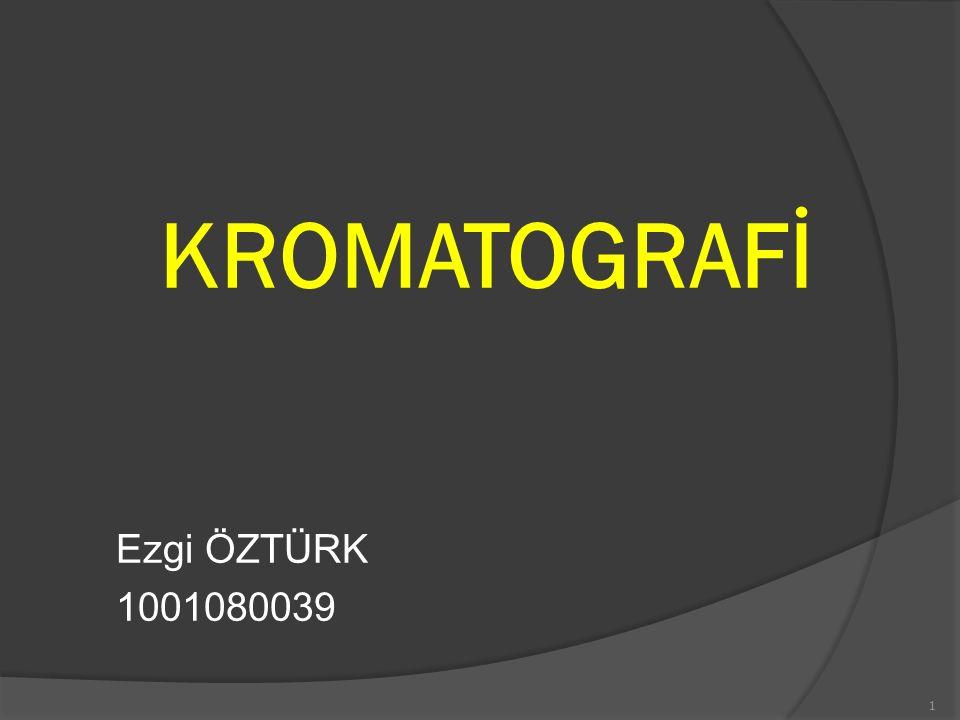 KROMATOGRAFİ Ezgi ÖZTÜRK 1001080039 1
