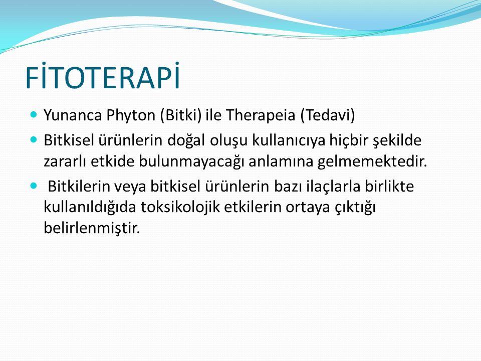 FİTOTERAPİ Yunanca Phyton (Bitki) ile Therapeia (Tedavi) Bitkisel ürünlerin doğal oluşu kullanıcıya hiçbir şekilde zararlı etkide bulunmayacağı anlamına gelmemektedir.