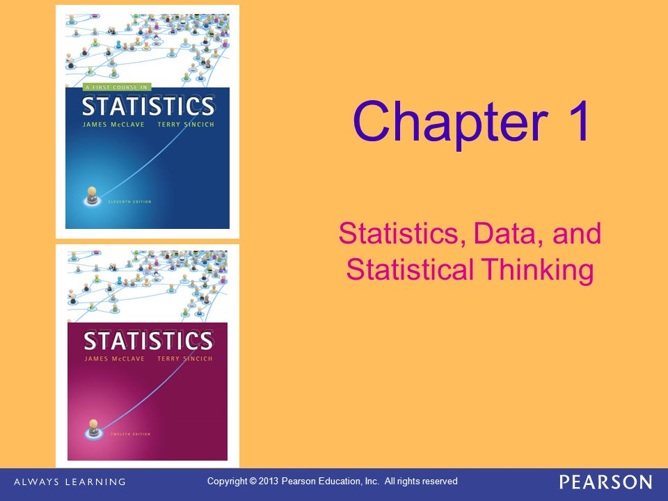 Copyright © 2013 Pearson Education, Inc. All rights reserved Chapter 1 Statistics, Data, and Statistical Thinking