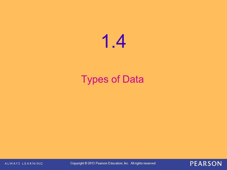 Copyright © 2013 Pearson Education, Inc. All rights reserved 1.4 Types of Data