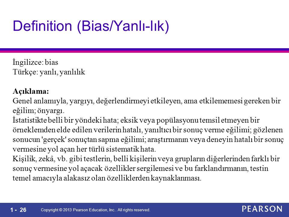 1 - 26 Definition (Bias/Yanlı-lık) Copyright © 2013 Pearson Education, Inc.. All rights reserved. İngilizce: bias Türkçe: yanlı, yanlılık Açıklama: Ge