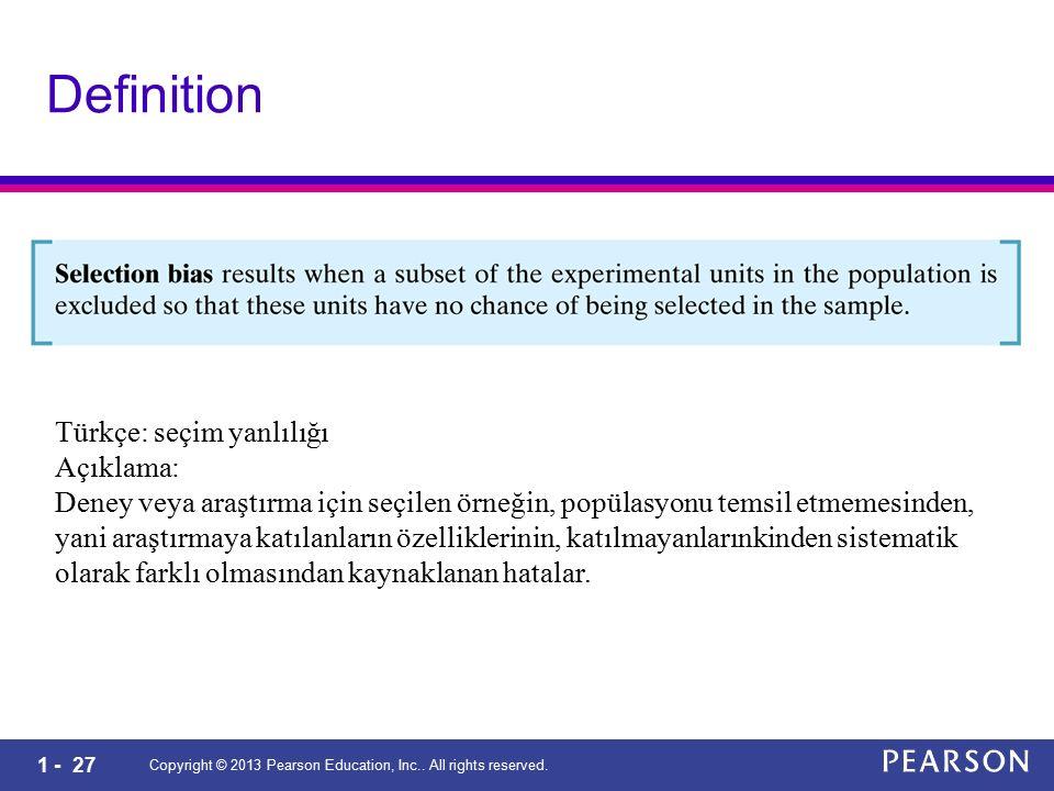 1 - 27 Copyright © 2013 Pearson Education, Inc.. All rights reserved. Definition Türkçe: seçim yanlılığı Açıklama: Deney veya araştırma için seçilen ö