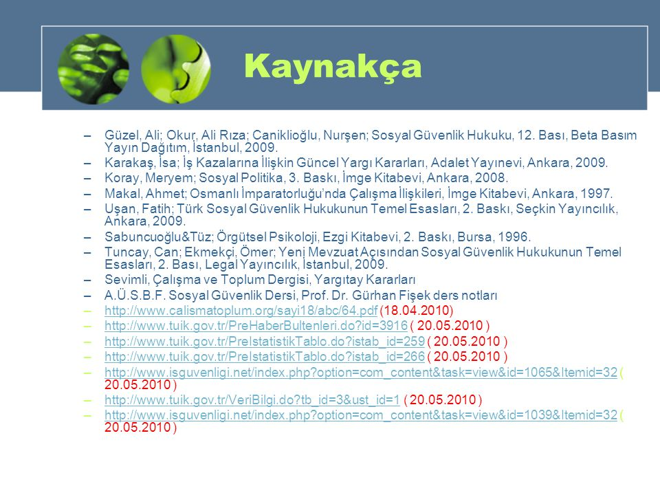 Kaynakça –Güzel, Ali; Okur, Ali Rıza; Caniklioğlu, Nurşen; Sosyal Güvenlik Hukuku, 12. Bası, Beta Basım Yayın Dağıtım, İstanbul, 2009. –Karakaş, İsa;