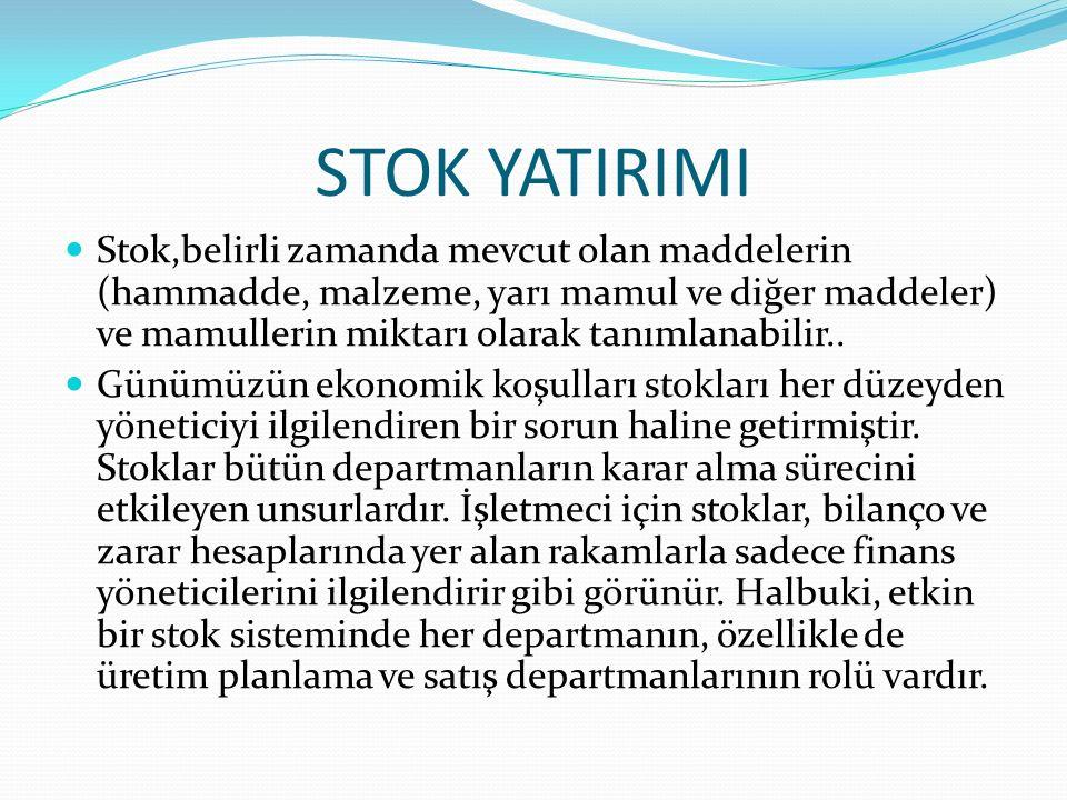 STOK YATIRIMI Stok,belirli zamanda mevcut olan maddelerin (hammadde, malzeme, yarı mamul ve diğer maddeler) ve mamullerin miktarı olarak tanımlanabilir..
