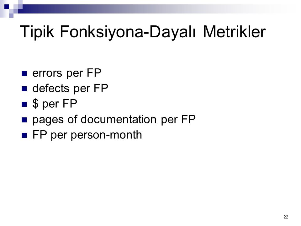 22 Tipik Fonksiyona-Dayalı Metrikler errors per FP defects per FP $ per FP pages of documentation per FP FP per person-month