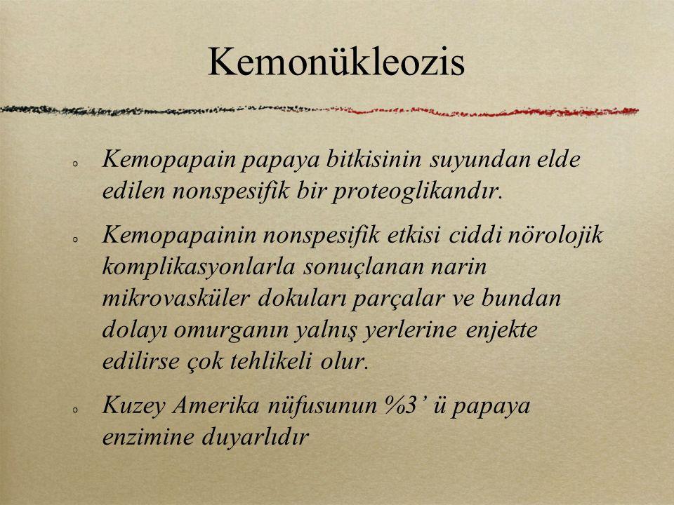 Kemonükleozis Kemopapain papaya bitkisinin suyundan elde edilen nonspesifik bir proteoglikandır. Kemopapainin nonspesifik etkisi ciddi nörolojik kompl