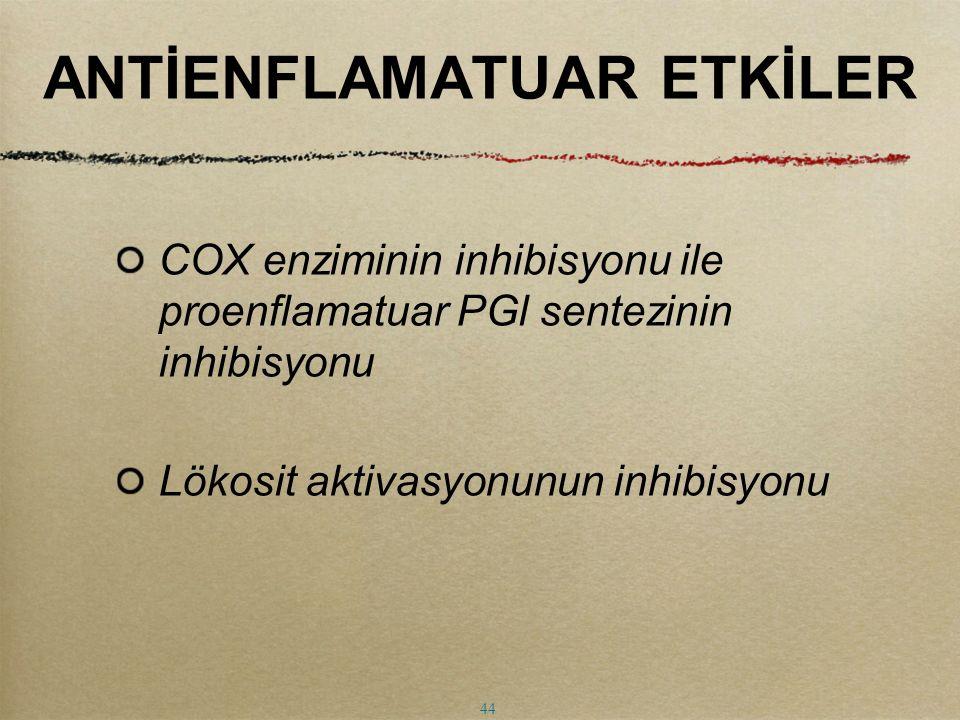 ANTİENFLAMATUAR ETKİLER COX enziminin inhibisyonu ile proenflamatuar PGl sentezinin inhibisyonu Lökosit aktivasyonunun inhibisyonu 44
