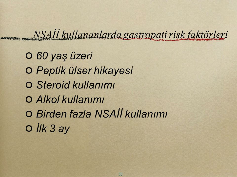 60 yaş üzeri Peptik ülser hikayesi Steroid kullanımı Alkol kullanımı Birden fazla NSAİİ kullanımı İlk 3 ay NSAİİ kullananlarda gastropati risk faktörl