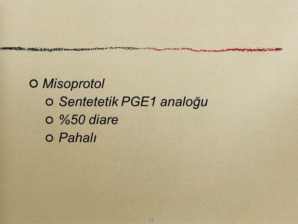 Misoprotol Sentetetik PGE1 analoğu %50 diare Pahalı 53