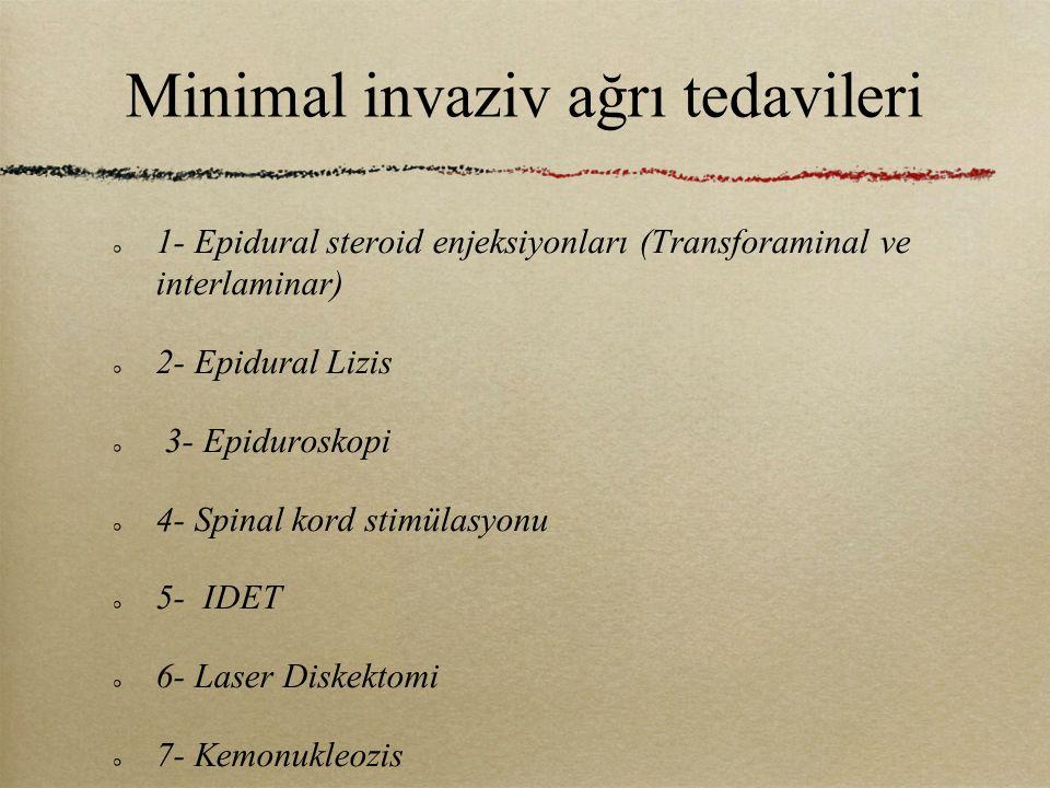 Minimal invaziv ağrı tedavileri 1- Epidural steroid enjeksiyonları (Transforaminal ve interlaminar) 2- Epidural Lizis 3- Epiduroskopi 4- Spinal kord s
