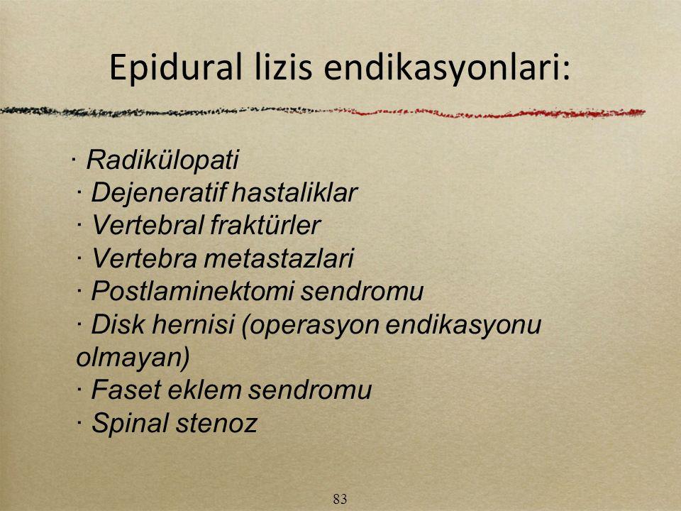 Epidural lizis endikasyonlari: · Radikülopati · Dejeneratif hastaliklar · Vertebral fraktürler · Vertebra metastazlari · Postlaminektomi sendromu · Di