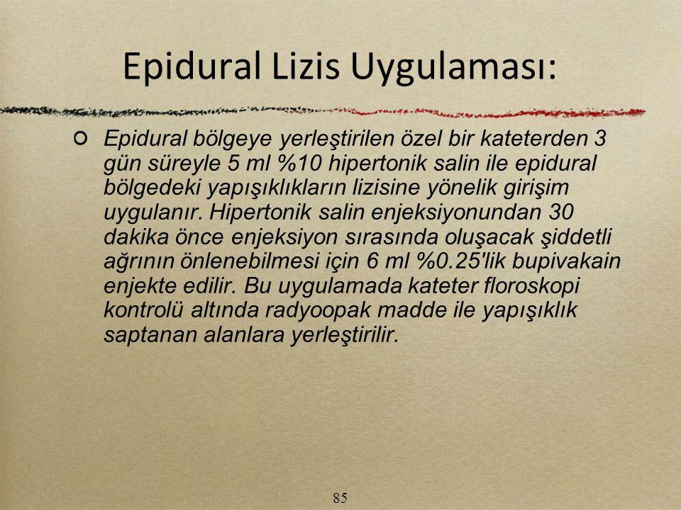 Epidural Lizis Uygulaması: Epidural bölgeye yerleştirilen özel bir kateterden 3 gün süreyle 5 ml %10 hipertonik salin ile epidural bölgedeki yapışıklı