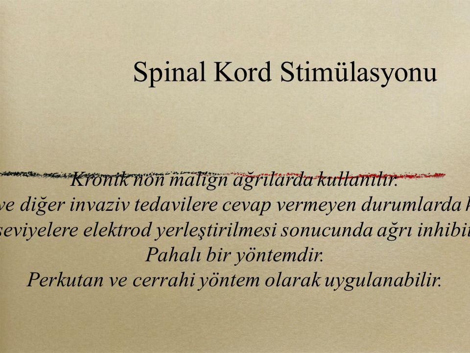Spinal Kord Stimülasyonu Kronik non malign ağrılarda kullanılır. Medikal ve diğer invaziv tedavilere cevap vermeyen durumlarda kullanılır. Ağrının kay