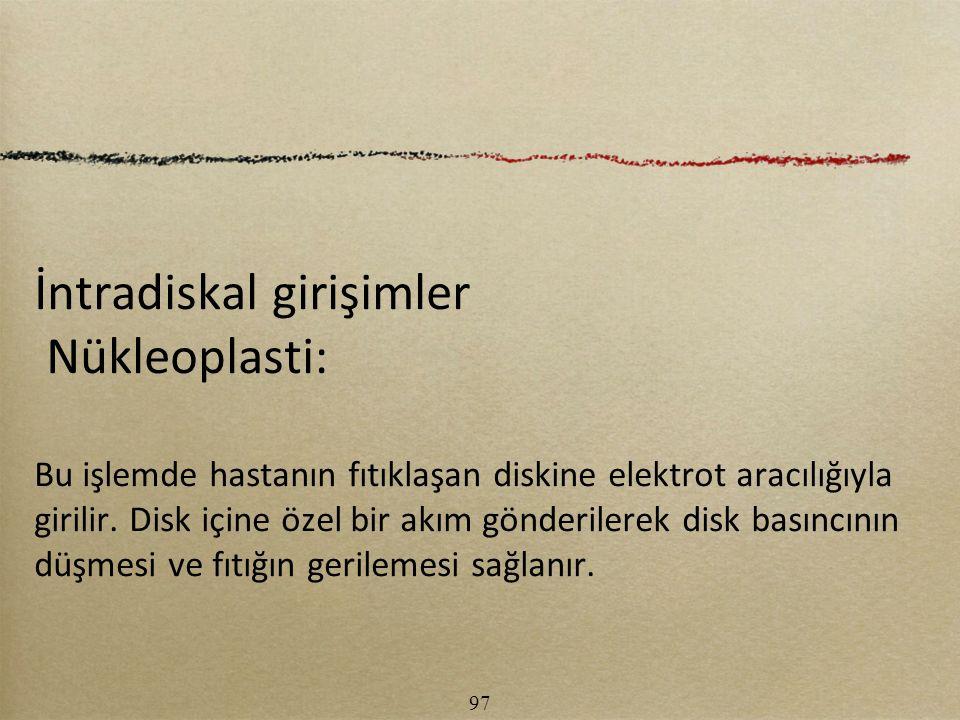 İntradiskal girişimler Nükleoplasti: Bu işlemde hastanın fıtıklaşan diskine elektrot aracılığıyla girilir. Disk içine özel bir akım gönderilerek disk